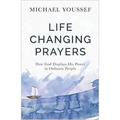 Life Changing Prayers How God Displays His Power To Ordinar