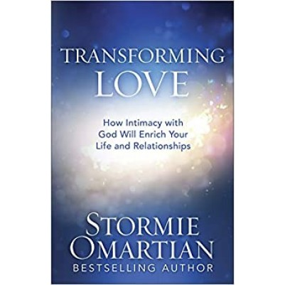 Transforming Love How Intimacy With God Will Enrich Your
