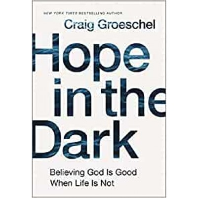 Hope In The Dark Believing God Is Good When Life Is Not