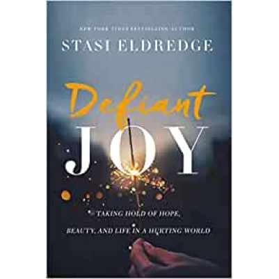 Defiant Joy Taking Hold Of Hope Beauty And Life In