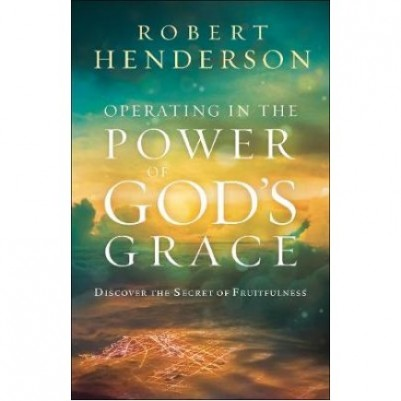 Operating In The Power Of Gods Grace