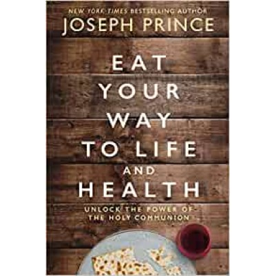 Eat Your Way To Life & Health Unlock The Power Of The Holy