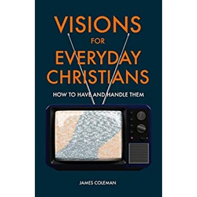Visions for Everyday Christians How to have and handle them