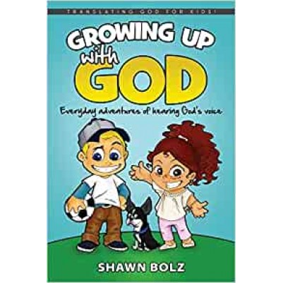 Growing Up with God Everyday Adventures of Hearing God's Vo