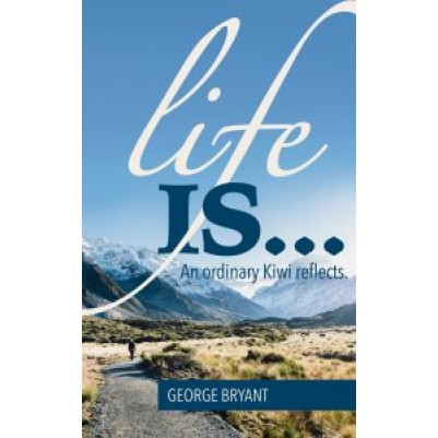 Life Is - An Ordinary Kiwi reflects