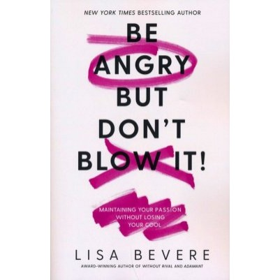 Be Angry But Dont Blow It Maintaining Your Passion
