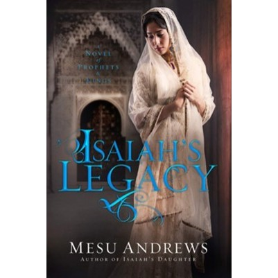 Isaiahs Legacy A Novel Of Prophets and Kings