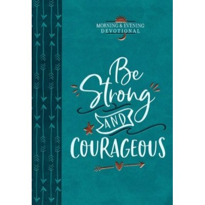 Be Strong and Courageous  Morning & Evening Devotional