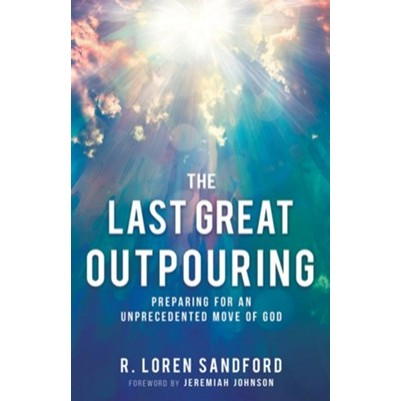 Last Great Outpouring Preparing for an Unprecedented Move o