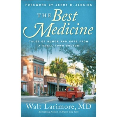 Best Medicine: Tales of Humor and Hope from a Small-Town Doc