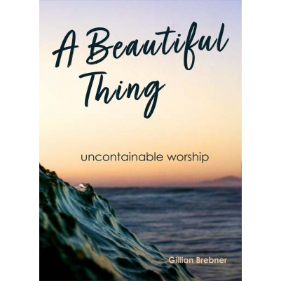 A Beautiful Thing Uncontainable Worship