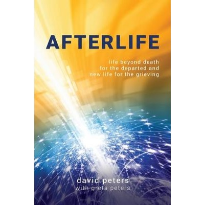 Afterlife Life Beyond Death for theDeparted and New Life for