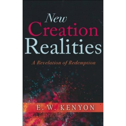 New Creation Realities A Revelation of Redemption