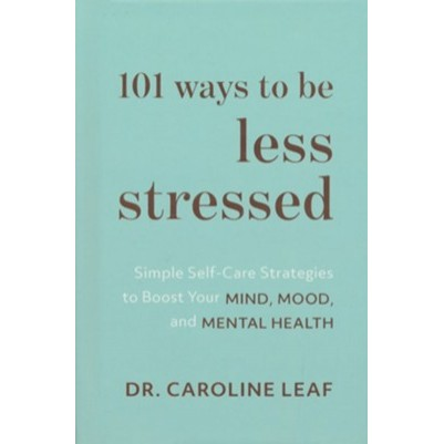101 Ways to Be Less Stressed: Simple Self-Care Strategies