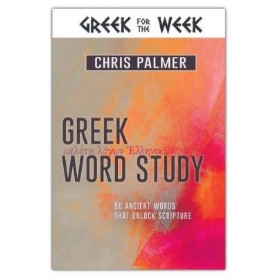 Greek Word Study 90 Ancient Words that Unlock Scripture