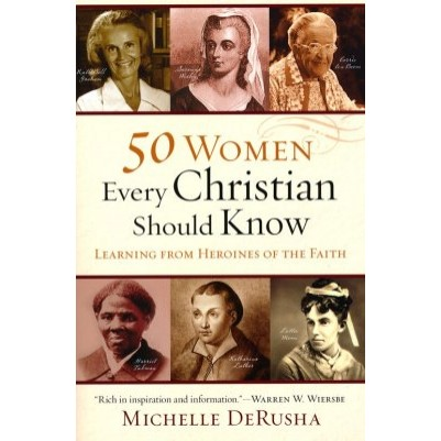 50 Women Every Christian Should Know: Learning from Heroines