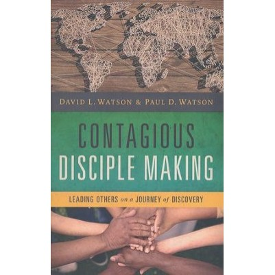 Contagious Disciple Making: Leading Others on a Journey of D