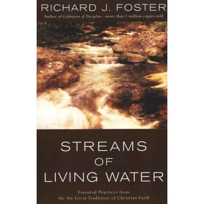 Streams of Living Water: Essential Practices from the Six Gr