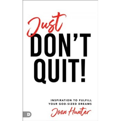 Just Dont Quit Inspiration to Fulfill Your God-Sized Dreams