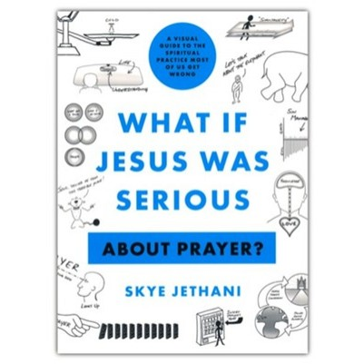 What If Jesus Was Serious ... about Prayer?: A Visual Guide