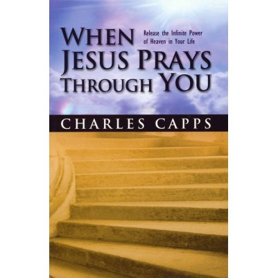 When Jesus Prays Through You: Release the Infinite Power of