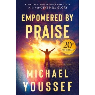 Empowered by Praise Experiencing God's Presence and Power
